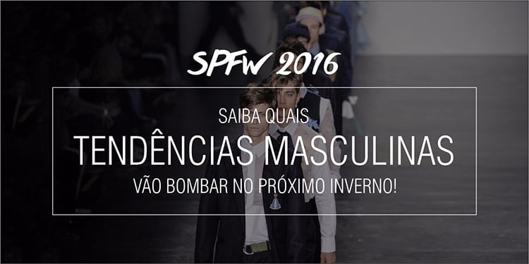 balanço das tendências masculinas da SPFW Inverno 2016 Homens que se cuidam 1